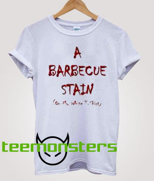 A Barbecue Stain T-shirt