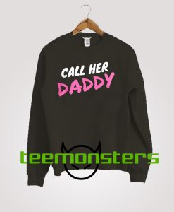 Call Her Daddy Sweatshirt