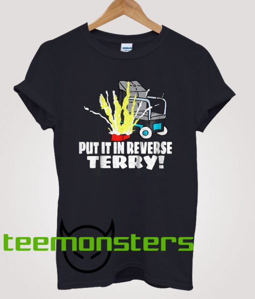 Put In Reverse Terry! T-shirt