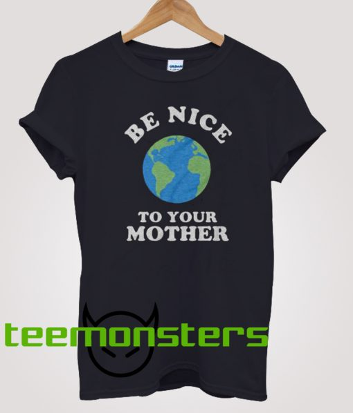 Be Nice To Your Mother Mother Day T-Shirt
