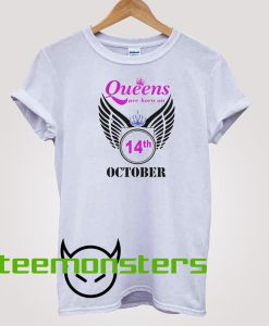 Queens are Born on 14 October T-shirt