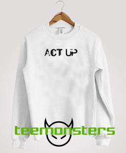 Act Up New Sweatshirt