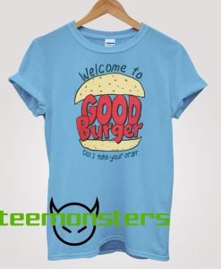 Welcome To Good Burger T-shirt