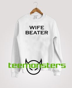 Wife Beater Sweatshirt