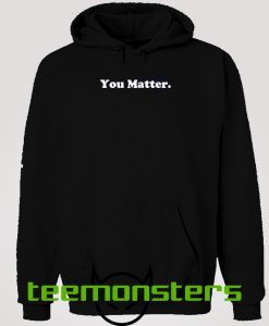 You Matter White Text Hoodie