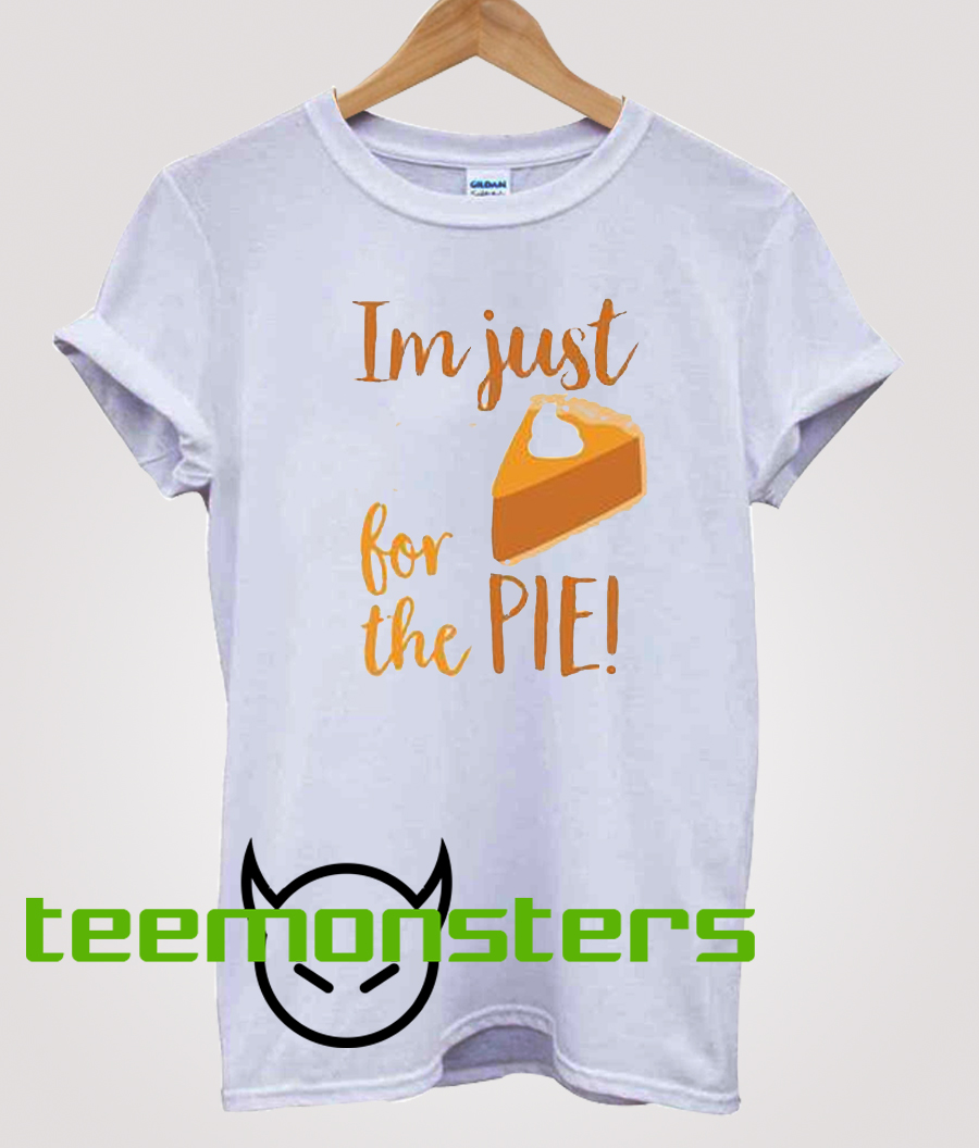 I'm Just Here For The Pie Shirt