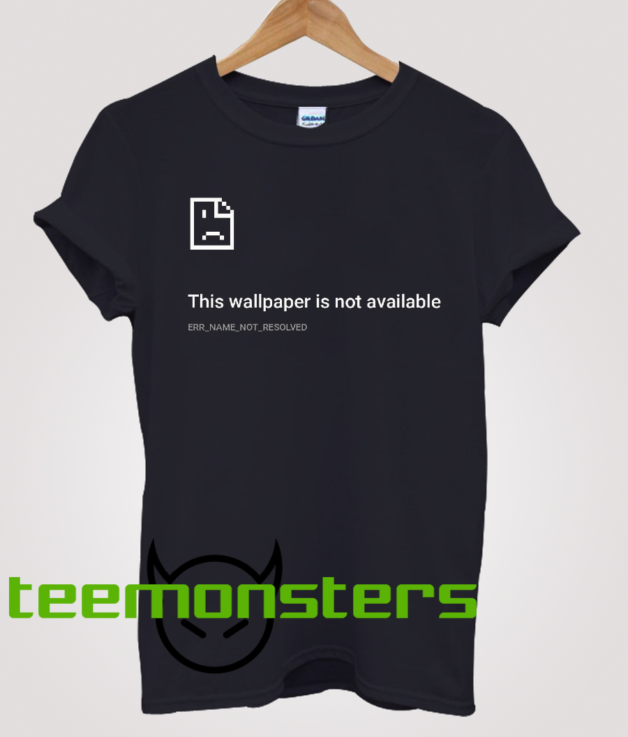 This Wallpaper Is Not Available T-shirt