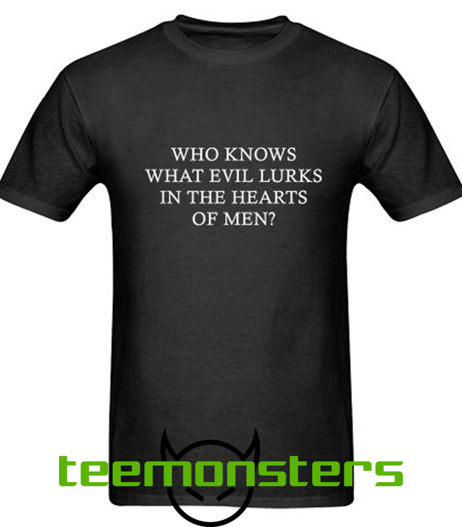 who knows what evil lurks in the heart t-shirt