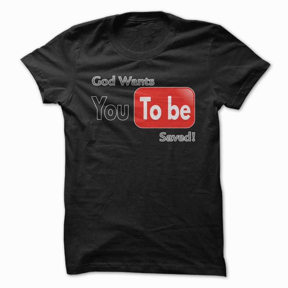 God Wants You To Be Saved Great Shirt AD