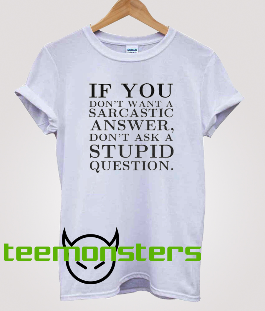 If You Dont Want Sarcastic Funny T-shirt