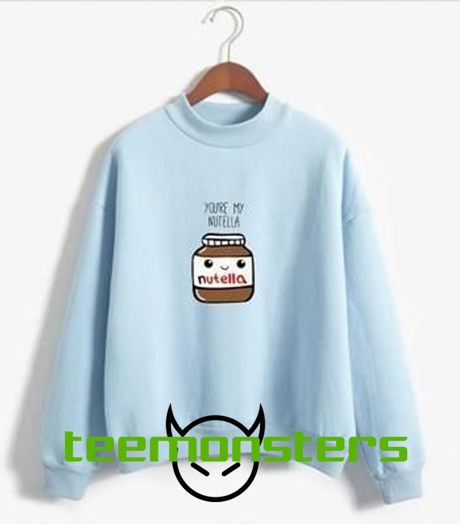 Youre My Nutella Sweatshirt