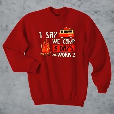 1 say we camp Sweatshirt ZX03