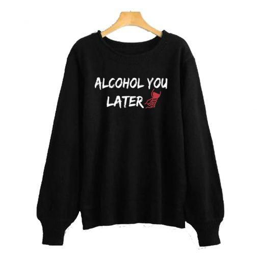 Alcohol You Later Black Sweatshirt ZX03
