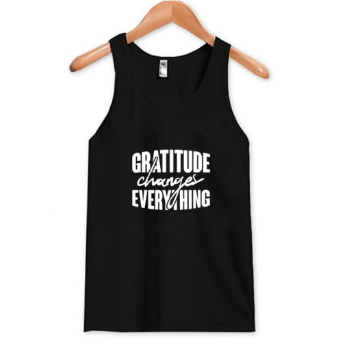 Gratitude Changes Everything Tank Top ADR