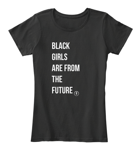 Black Girls Are From The Future Womens T-Shirt IGS